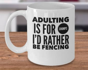 Fencing Mug - Fencing Gifts - Gifts For Fencing - Sword Fighting Coffee Cup - Adulting Is For Chumps I'd Rather Be Fencing