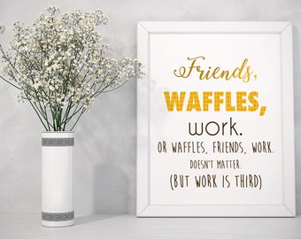 Friends, Waffles Work (Parks & Rec quote) Print