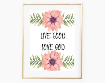"Printable wall quote, 8"" x 10""  Live good love God , Instant Download, Floral Bible quote decor"