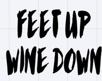 Feet Up Wine Down Wine Glass with Vinyl Decal