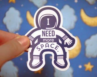 I Need More Space Sticker - Funny Space Stickers - Relationships - Astronaut - Astronomy Stickers - Stars Moon Gravity - Tumblr - S85
