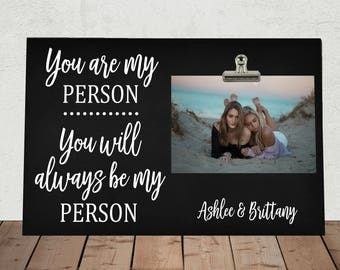 """You are my Person you will always be my Person, Personalized Free, Best Friend gift, Frame measures 8"""" x 12"""", Photo Clip Frame,"""