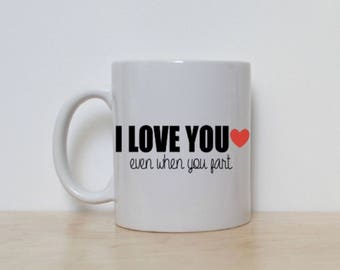I Love You Even When You Fart 11 oz White Ceramic Mug