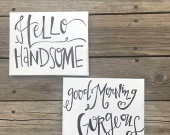 Hello Handome / Good Morning Gorgeous sign