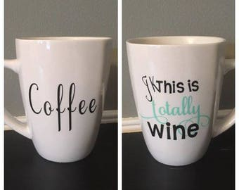 Coffee Mug | Mom Gift | New Mom Gift | Funny Gift |  Gift Idea | Coffee Cup | Coffee Addict | This is Totally Wine