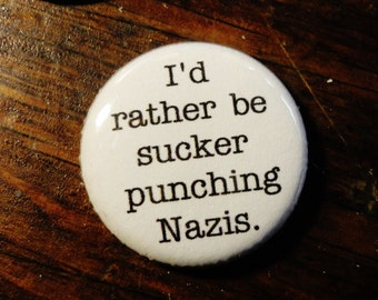 I'd rather be sucker punching nazis - 1 Inch Pinback Button