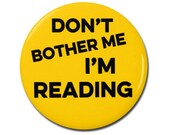 """Don't Bother Me I'm Reading 1.25"""" or 2.25"""" Pinback Pin Button Badge Bookworm Book Reader Library Librarian Gift Geeky Nerd"""