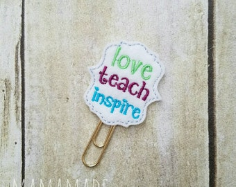 Love, Teach, Inspire - Planner Clip or magnet (bookmark, planner or journal clip)