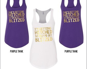 Getting Hitched. Getting Blitzed. Help Her Get Blitzed. Tank. Bridal Party. Bridesmaid tanks. Bachelorette Party Tanks. Bridal party gift.