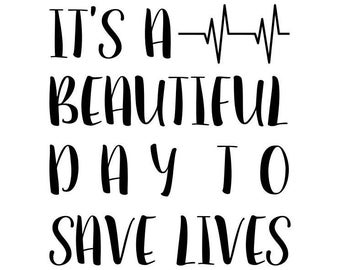 Its A Bueatiful Day To Save Lives  - SVG Studio3 PDF PNG Jpg Dxf Eps - Custom Designs & Wording Welcome