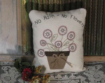 "Country Primitive Stitchery Pillow ""No Rain - No Flowers"""