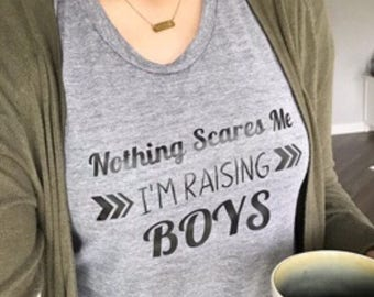 Boy mom tshirt - mom of boys shirt - mom shirt - raising boys - nothing scares me - funny mom shirt - slogan tee - quote shirt