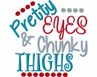 Pretty Eyes & Chunky Thighs Machine Embroidery Design 4x4 5x7 6x10 Instant Download Baby shower shirt bib gift mommy meme newborn funny fat