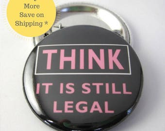 Think...it is still Legal Pinback Button Badge, pins for backpacks, Pinback Button gift, Button OR Magnet - 1.5″ (38mm)