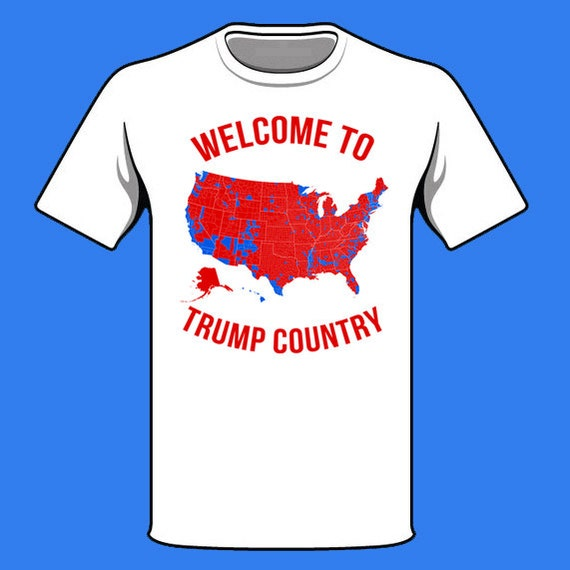 WELCOME To TRUMP COUNTRY Shirt Election Map Shirt Funny - Trump 2016 us county vote map