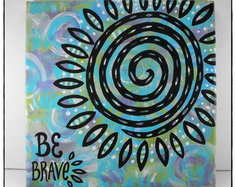 Canvas Wall Art - Be Brave - Painting Mixed Media Whimsical Sun Flower Quote