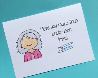 I Love You More Than Paula Deen Loves Butter Card - Funny Card - Food Network - Greeting Card - Love Card - Funny Love Card - Anniversary