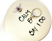 Be Calm and Say I Do Handmade Ceramic Dish with Bee and Handpainted for Rings or Spoon Rest or Desk Accessory