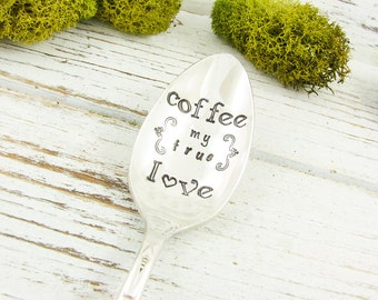 Stamped Coffee Spoon. Coffee My True Love. Coffee Lover Gift. Also Available for the Tea Lover. Makes a Great Birthday Gift. 609SP
