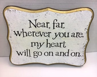 Near, Far , wherver you are, my heart will go on and on
