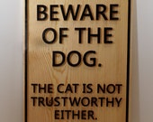 """Handmade """"Beware of the dog. The cat is not trustworthy either."""" wood home decor sign/plaque (1054)"""