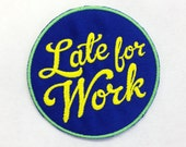 Late for Work Patch / Embroidered Patch / Badge / Never on Time