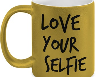 "Metallic Gold Mug With Funny and Inspirational Quote ""Love Your Selfie"" Great Gift Idea"
