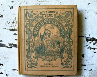 antiquarian The Only True Mother Goose Melodies c. 1905, First Edition, antique book, antique Mother Goose, collectible book, childrens book