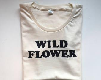 WILD FLOWER - Womens Tee - Boho Mama  - Hippie Shirt - Organic Shirt