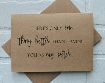 Theres only ONE thing BETTER than having you as a SISTER Card bridal card sister cards be my bridesmaid card by my side bridal card kraft