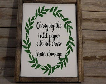 Changing the toilet paper will not cause brain damage... Rustic home decor.. Wood sign...Bathroom sign... Bathroom decor