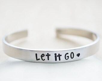 Inspirational Bracelet for Women - Let it Go Bracelet - Silver Cuff Bracelet Cuff - Custom Hand Stamped Bracelet Custom - Quote Jewelry