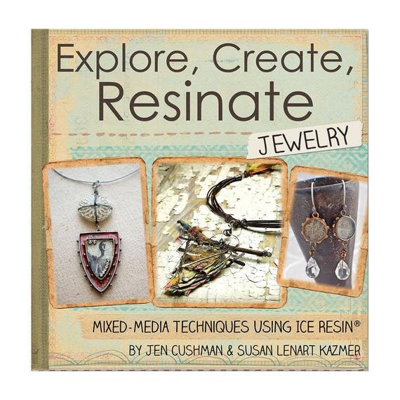 Ice Resin fun book, Explore, Create, Resinate Jewelry Mixed media techniques using ice resin by Jen Cushman and Susan Lenart Kazmer