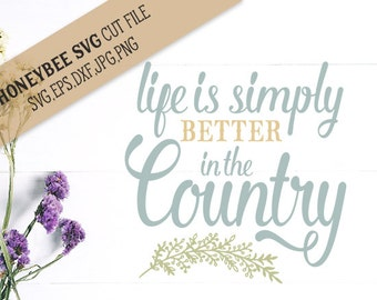 Life is Better In the Country svg Country decor svg Country life svg Farmhouse Chic svg Country chic svg Silhouette svg Cricut svg jpg eps