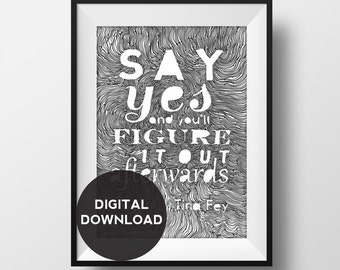 Say Yes - Tina Fey Quote - Original Illustration- Hand drawn - digital download