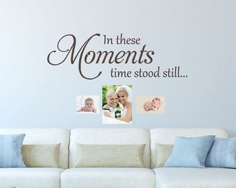 In these Moments time stood still Family Wall Decal - Family Wall Decal - Living Room Decal - Wall Quotes - Vinyl Words - Wall Sticker CE141