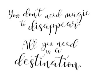 You Don't Need Magic to Disappear, All You Need Is A Destination, Art Print, A4 Print, Wall Art, Decor, Gift, Quote, Acrylic, Australian Art
