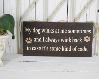 My dog winks at me sometimes and I always wink back..., READY To SHIP in stock!!   12x6 Solid Wood Sign
