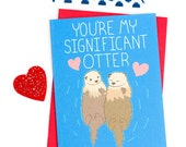Funny Love Card, Significant Otter, Boyfriend Card, For Girlfriend, Anniversary Card, Gift For Her, I Love You, Otter Love Card, Funny Card