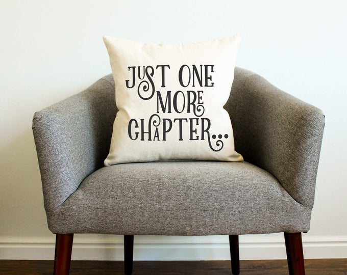 "Book Reader's ""Just One More Chapter"" Pillow - Gift for Her, Gift for Him, Grad Gift, Home Decor, Bookworm, Books, Gift for Mother"