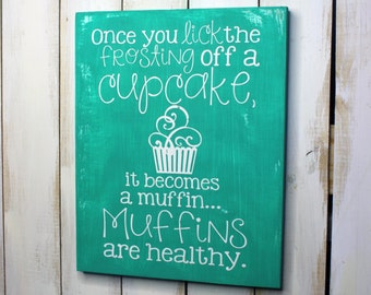 Cupcake Sign- Wood Sign- Cupcake Decor- Home Decor- Kitchen Sign- Funny Sign- Cupcake Quote- Muffin- Gift for Her- Bakery Sign- Frosting