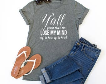 Y'all Gonna Make Me Lose My Mind Tshirt - Womens Clothing. Womens Tshirt. Graphic Tee - Tickled Teal