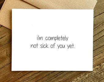 Funny Love Card - Love Card - Anniversary Card - Not Sick of You.