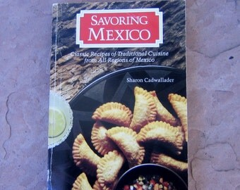 Savoring Mexico Cookbook by Sharon Cadwallader, 1987 Regional Mexican Cookbook