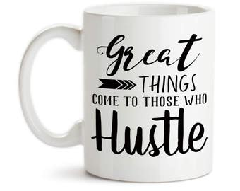 Coffee Mug, Great Good Things Come To Those Who Hustle Hustling Work Hard Success Motivational, Gift Idea, Large Coffee Cup
