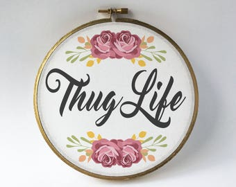 Thug Life hoop, funny embroidery hoop, print, thug life, faux embroidery