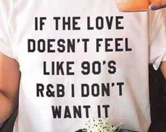 Love Me Like 90's R&B Shirt!