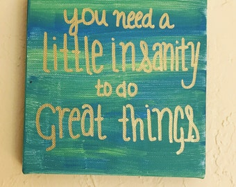 Insanity to do Great Things 6x6 Canvas
