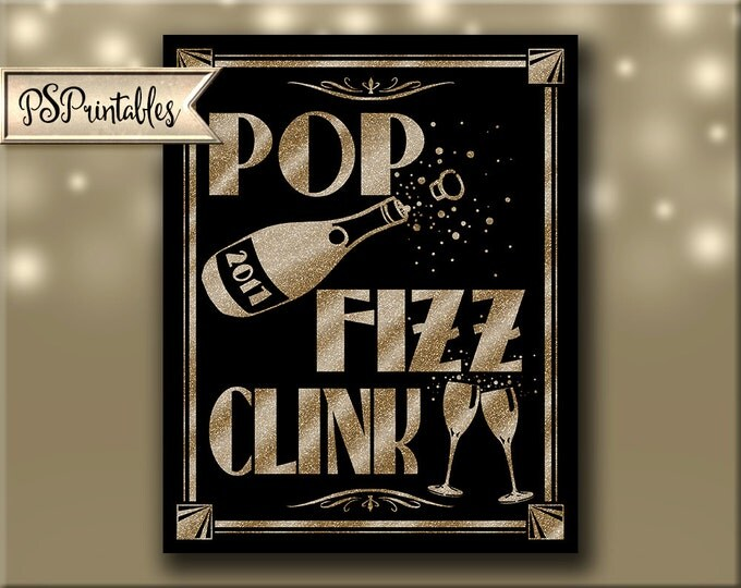 Printable New years great gatsby 2017 Pop, Fizz, Clink New Years Eve Party - 4 sizes - Art Deco printabley Signage in black and gold glitter