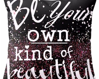 Be Your Own kind of Beautiful - Pillow Cover